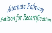 Alternate Pathway - Petition for Recertification